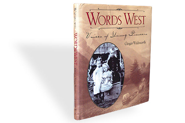 words_west_voices_of_young_pioneers_ginger_wadsworth_children_trail