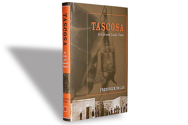 TASCOSA-ITS LIFE AND GAUDY TIMES, BY FREDERICK NOLAN, SIGNED, c. 2007,
