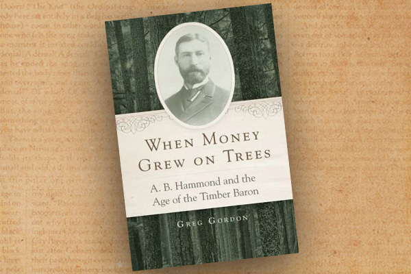 Greg-Gordon_When-Money-Grew-on-Trees--A.B.-Hammond-and-the-Age-of-the-Timber-Baron