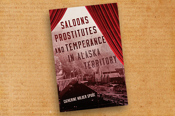 Saloons,-Prostitutes-and-Temperance-in-Alaska-Territory-by-Catherine-Holder-Spud