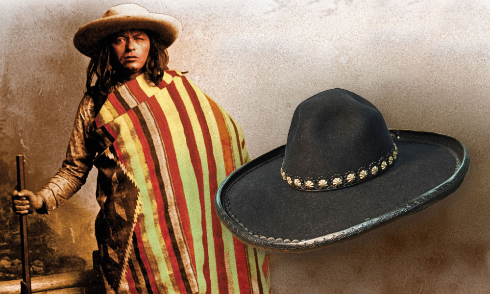 Mickey Free, the legendary Apache scout (left), sports a big-brimmed variation of the Mexican sombrero, popular all over the Southwest during the 1870s and 1880s. Buckaroo Hatters makes a similar wide brim hat, the Santa Fe, shown in 100X black beaver (below), for $850. The two-inch wide leather bound edge extends the brim width to six-and-a-half inches.