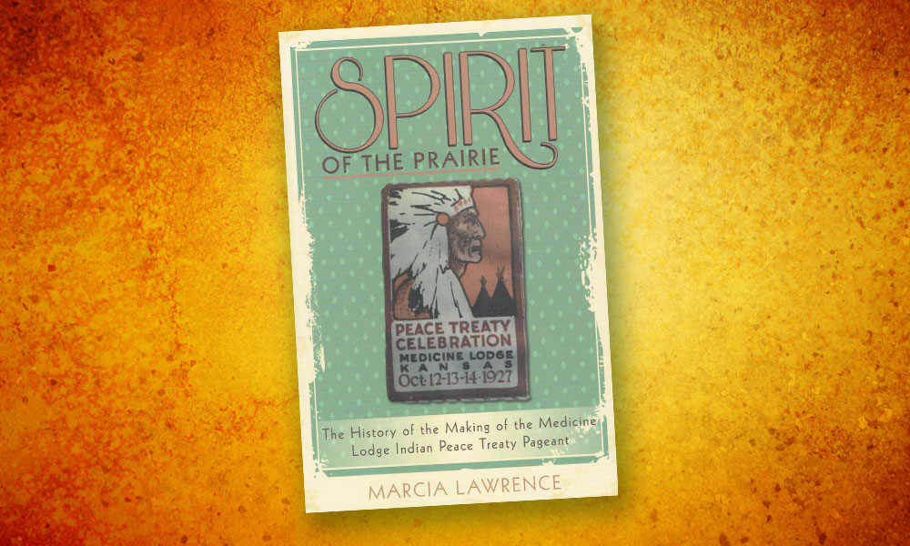 Spirit of the Prairie: The History of the Making of the Medicine Lodge Indian Peace Treaty Pageant