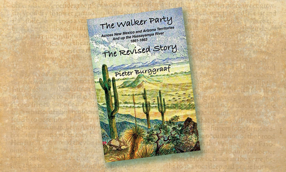 The Walker Party: The Revised Story, Across New Mexico and Arizona Territories and up the Hassayampa River 1861-1863