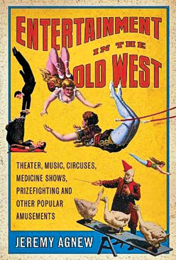 BYWL_Entertainment-in-the-Old-West--Theater,-Music,-Circuses,-Medicine-Shows,-Prizefighting-and-Other-Popular-Amusements-by-Jeremy-Agnew_scaled