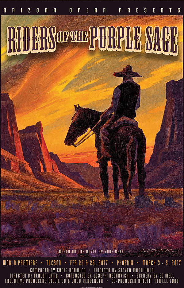 Win an Ed Mell Painting! Featuring Ed Mell's painting Entering the Canyon, this poster announces Arizona Opera's world premiere of Riders of the Purple Sage, in Tucson on February 25 and 26, and in Phoenix on March 3 through 5. A drawing will be held during the final performance to see who wins Mell's framed original painting, Chinle Mesa. You can enter by completing the online donation form at AZOpera.org, by calling 602-266-7334 or by speaking with an Arizona Opera staff member at one of the performances. Good luck!